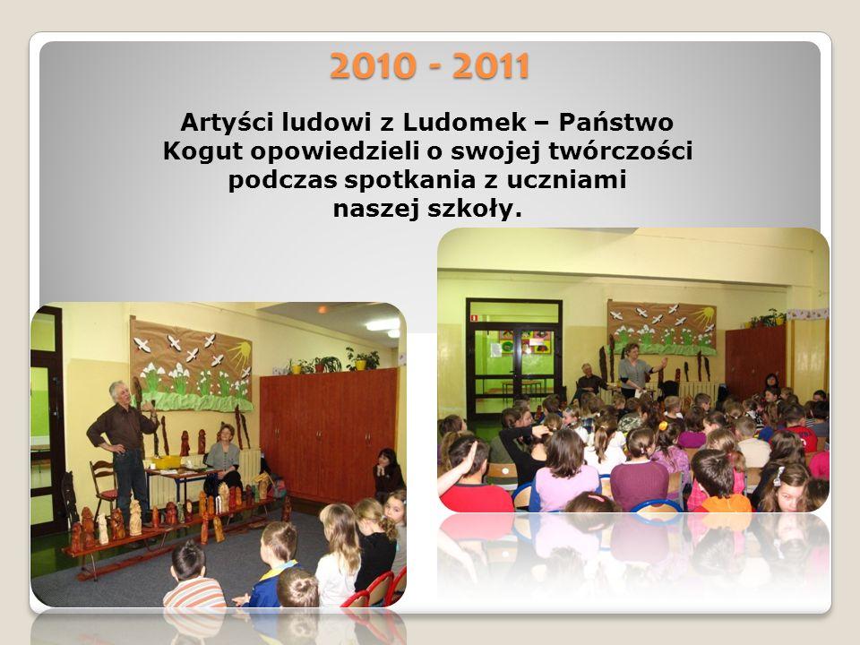 2010 - 2011 Artyści ludowi z Ludomek – Państwo Kogut opowiedzieli o swojej twórczości podczas spotkania z uczniami naszej szkoły.