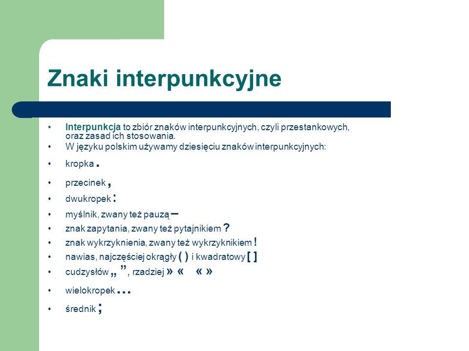Znaki interpunkcyjne Interpunkcja to zbiór znaków interpunkcyjnych, czyli przestankowych, oraz zasad ich stosowania. W języku polskim używamy dziesięc
