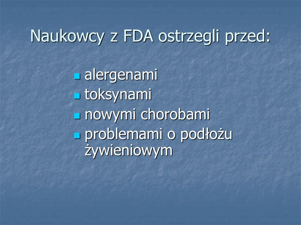 Naukowcy z FDA ostrzegli przed: alergenami alergenami toksynami toksynami nowymi chorobami nowymi chorobami problemami o podłożu żywieniowym problemam