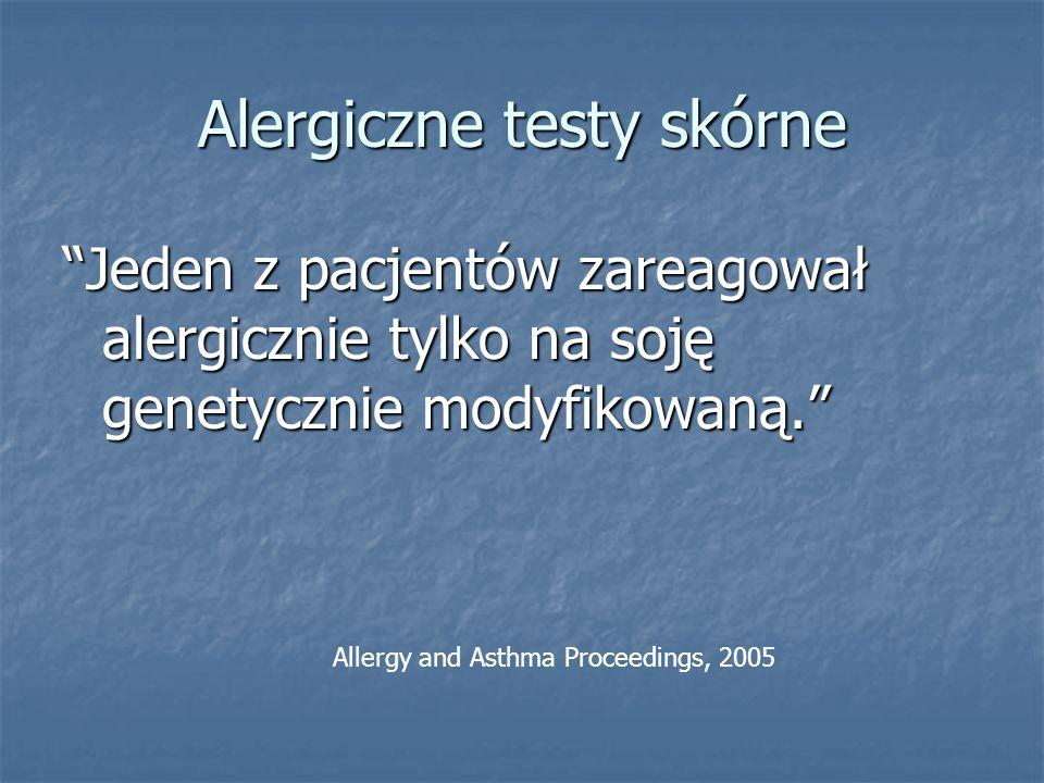 Alergiczne testy skórne Jeden z pacjentów zareagował alergicznie tylko na soję genetycznie modyfikowaną.Jeden z pacjentów zareagował alergicznie tylko
