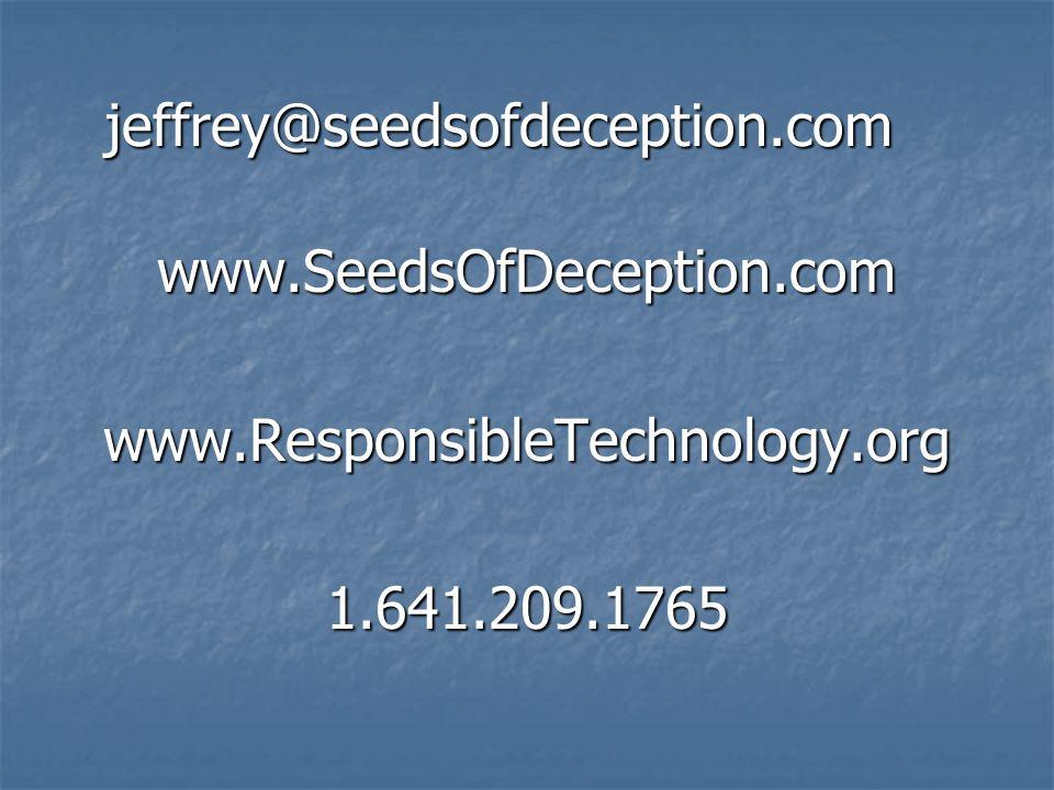 jeffrey@seedsofdeception.com www.SeedsOfDeception.comwww.ResponsibleTechnology.org1.641.209.1765