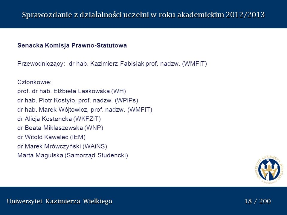 Uniwersytet Kazimierza Wielkiego 18 / 200 Uniwersytet Kazimierza Wielkiego 18 / 200 Sprawozdanie z dzia ł alno ś ci uczelni w roku akademickim 2012/20
