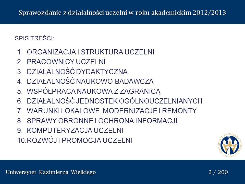 Uniwersytet Kazimierza Wielkiego 63 / 200 Uniwersytet Kazimierza Wielkiego 63 / 200 Sprawozdanie z dzia ł alno ś ci uczelni w roku akademickim 2012/2013 Pełnomocnik ds.