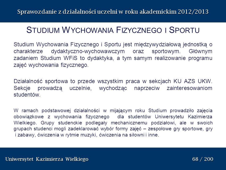 Uniwersytet Kazimierza Wielkiego 68 / 200 Uniwersytet Kazimierza Wielkiego 68 / 200 Sprawozdanie z dzia ł alno ś ci uczelni w roku akademickim 2012/20
