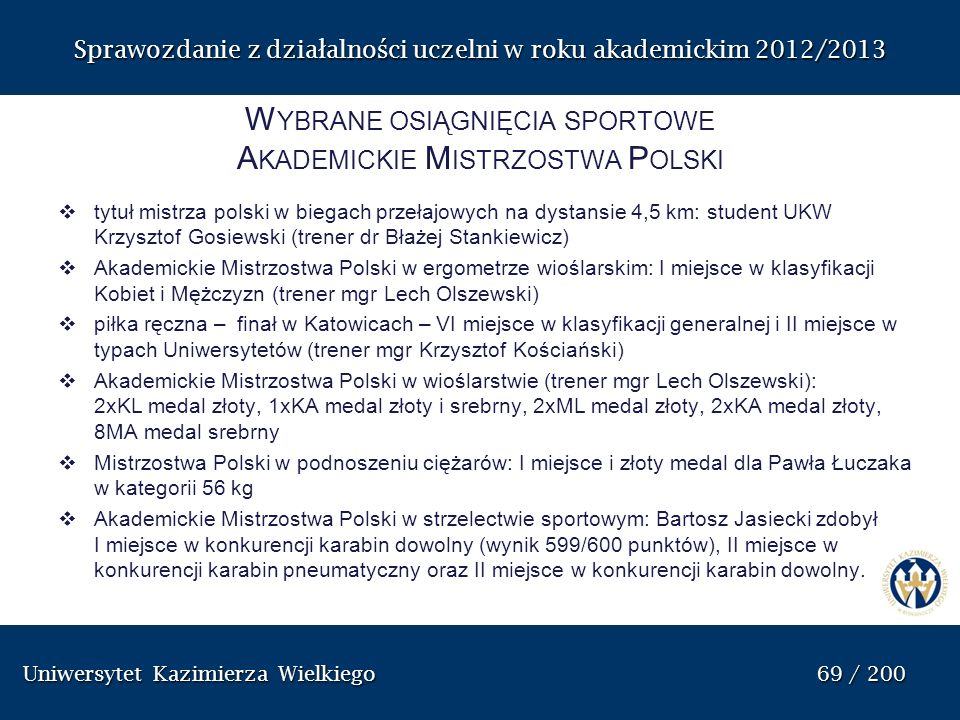 Uniwersytet Kazimierza Wielkiego 69 / 200 Uniwersytet Kazimierza Wielkiego 69 / 200 Sprawozdanie z dzia ł alno ś ci uczelni w roku akademickim 2012/20
