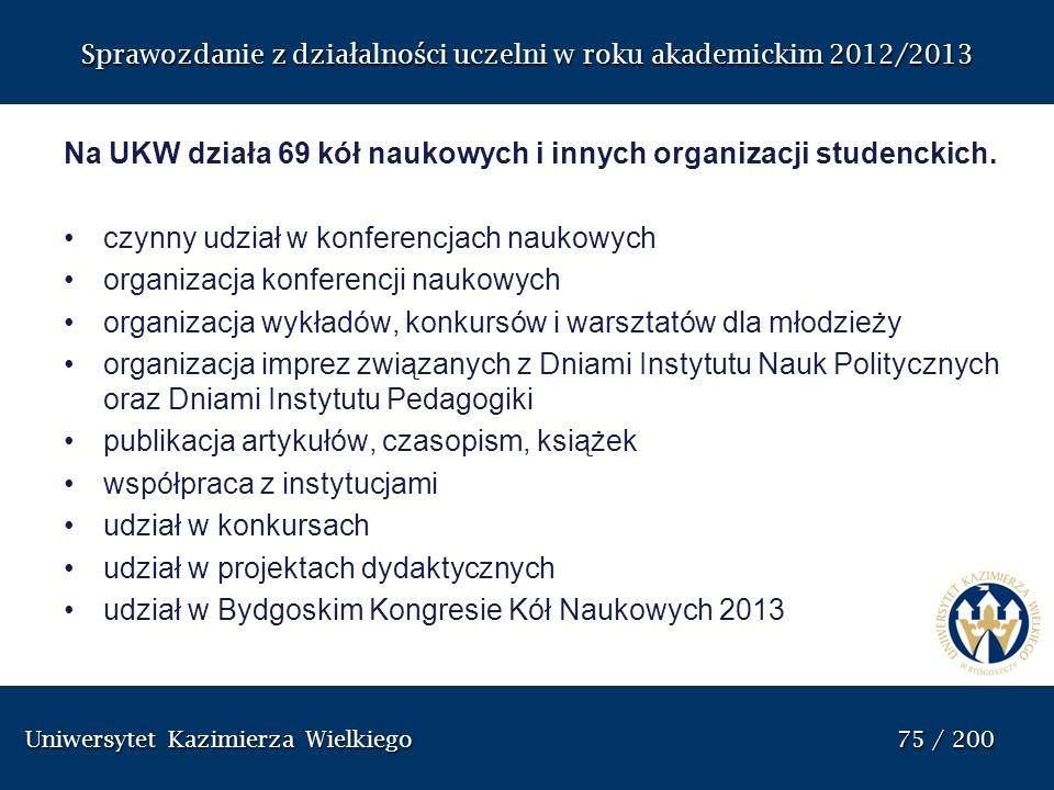 Uniwersytet Kazimierza Wielkiego 75 / 200 Uniwersytet Kazimierza Wielkiego 75 / 200 Sprawozdanie z dzia ł alno ś ci uczelni w roku akademickim 2012/20