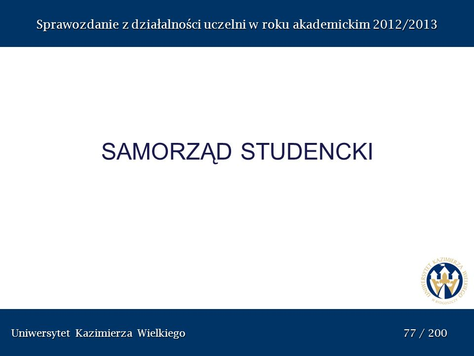 Uniwersytet Kazimierza Wielkiego 77 / 200 Uniwersytet Kazimierza Wielkiego 77 / 200 Sprawozdanie z dzia ł alno ś ci uczelni w roku akademickim 2012/20