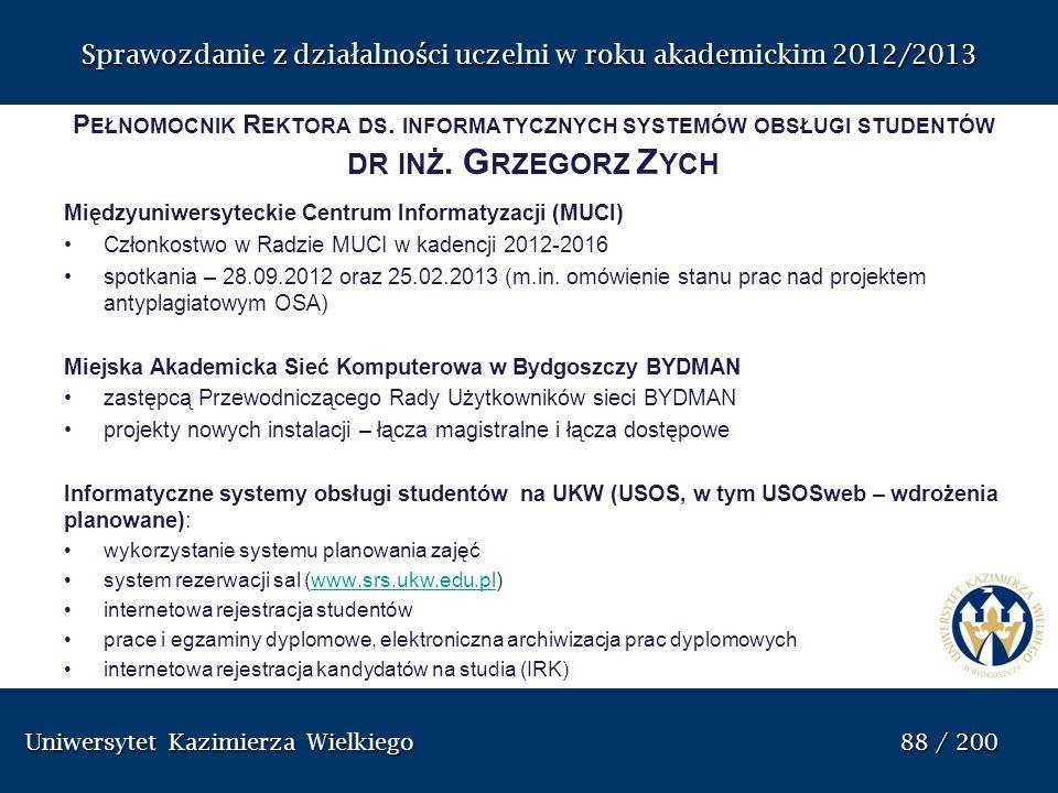 Uniwersytet Kazimierza Wielkiego 88 / 200 Uniwersytet Kazimierza Wielkiego 88 / 200 Sprawozdanie z dzia ł alno ś ci uczelni w roku akademickim 2012/20