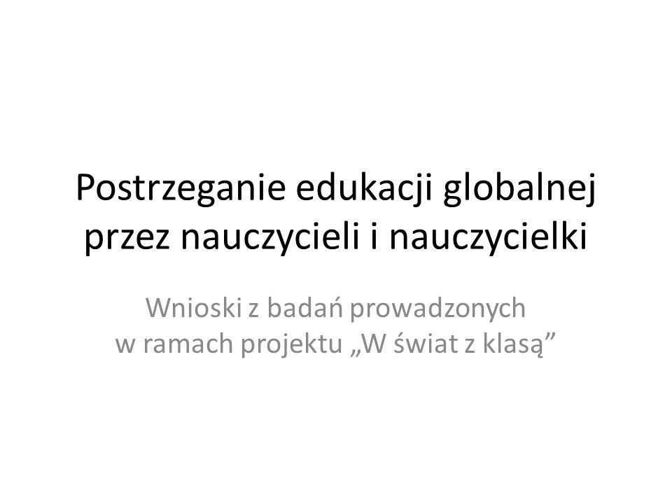 Postrzeganie edukacji globalnej przez nauczycieli i nauczycielki Wnioski z badań prowadzonych w ramach projektu W świat z klasą