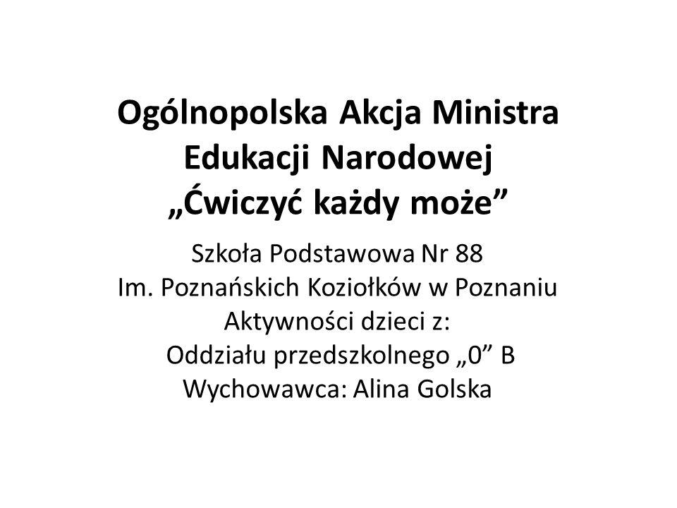 Ogólnopolska Akcja Ministra Edukacji Narodowej Ćwiczyć każdy może Szkoła Podstawowa Nr 88 Im.