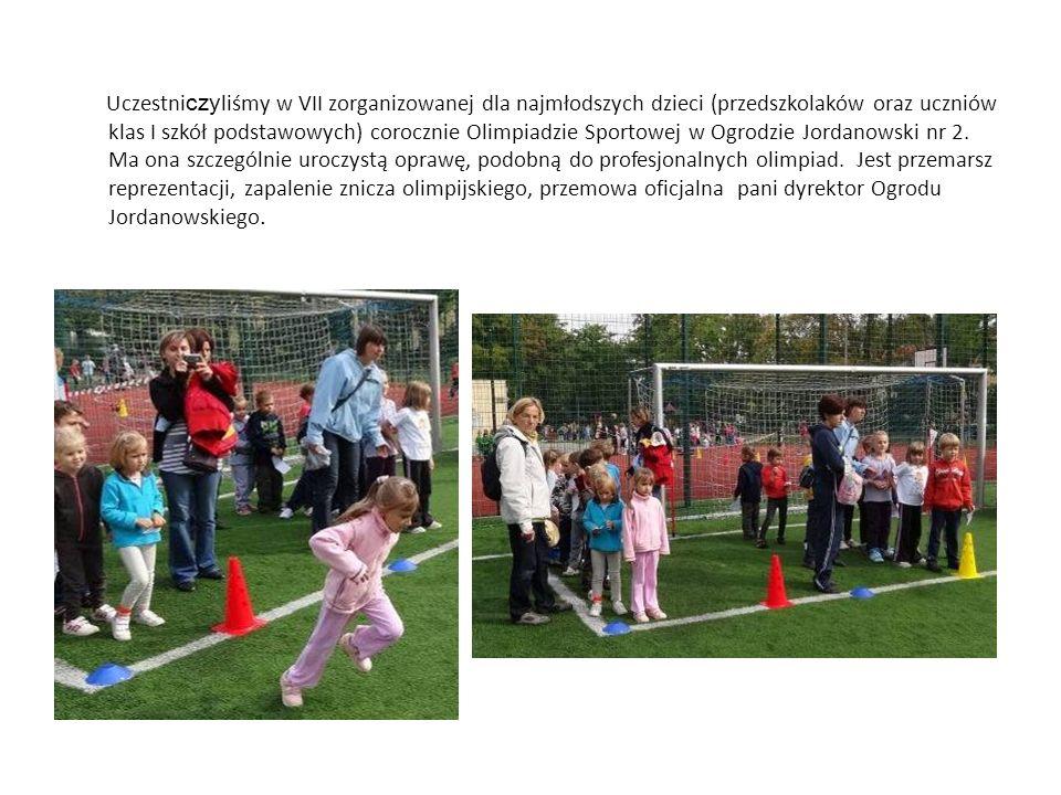 Uczestni czy liśmy w VII zorganizowanej dla najmłodszych dzieci (przedszkolaków oraz uczniów klas I szkół podstawowych) corocznie Olimpiadzie Sportowej w Ogrodzie Jordanowski nr 2.