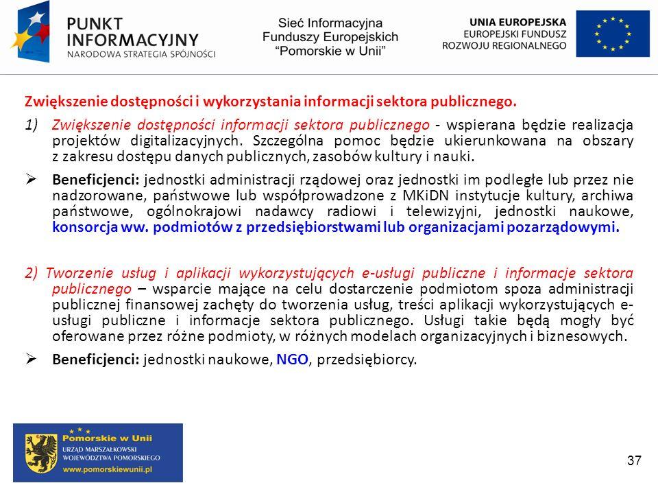 37 Zwiększenie dostępności i wykorzystania informacji sektora publicznego. 1)Zwiększenie dostępności informacji sektora publicznego - wspierana będzie