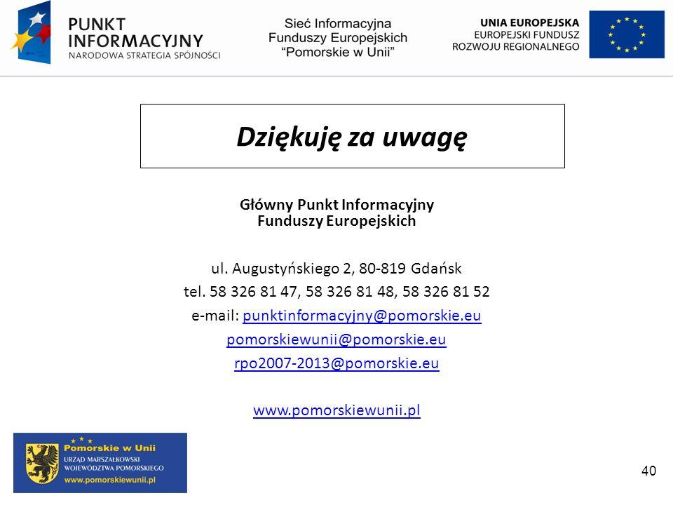 40 Dziękuję za uwagę Główny Punkt Informacyjny Funduszy Europejskich ul. Augustyńskiego 2, 80-819 Gdańsk tel. 58 326 81 47, 58 326 81 48, 58 326 81 52