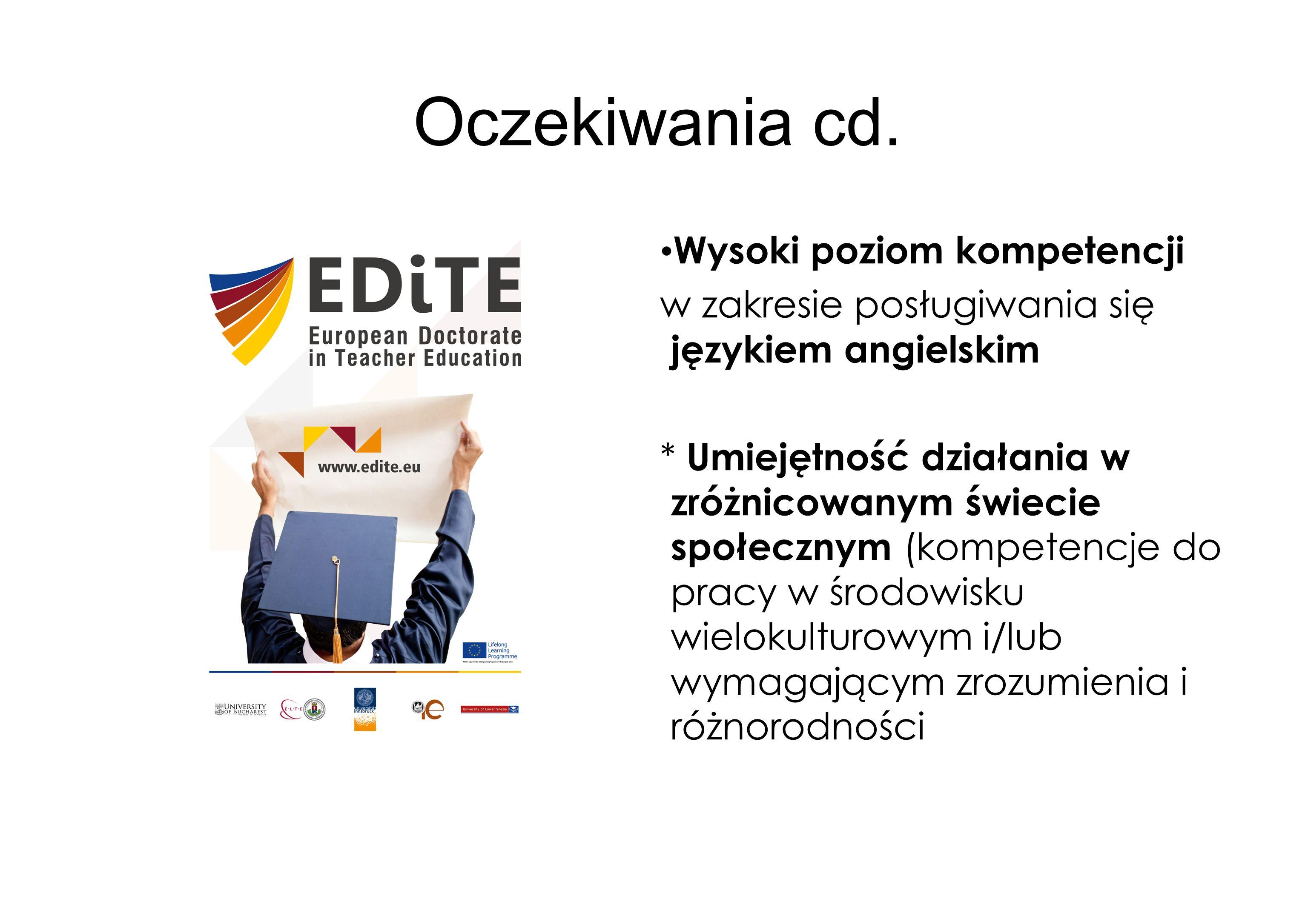 Oczekiwania cd. Wysoki poziom kompetencji w zakresie posługiwania się językiem angielskim * Umiejętność działania w zróżnicowanym świecie społecznym (