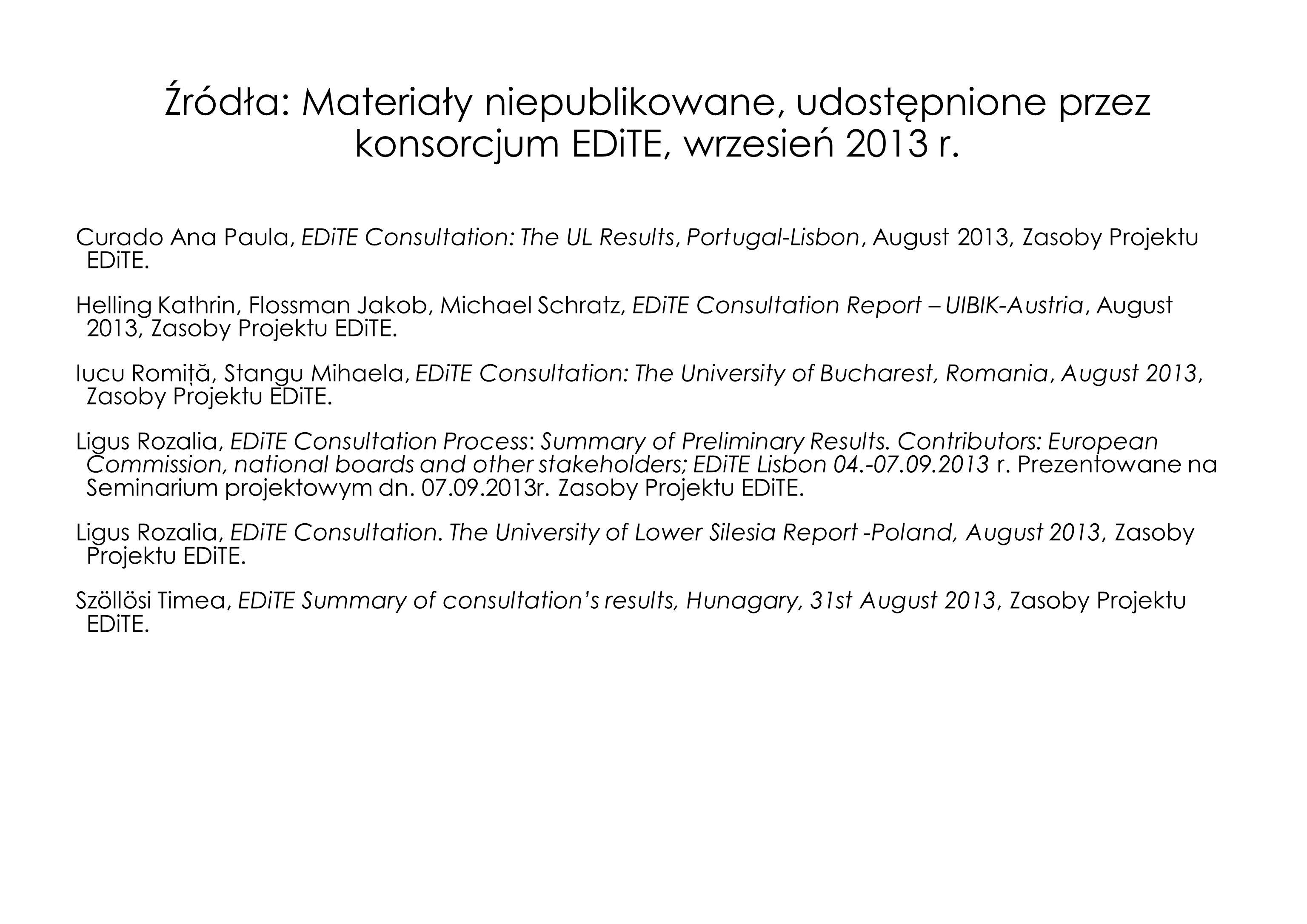 Źródła: Materiały niepublikowane, udostępnione przez konsorcjum EDiTE, wrzesień 2013 r. Curado Ana Paula, EDiTE Consultation: The UL Results, Portugal