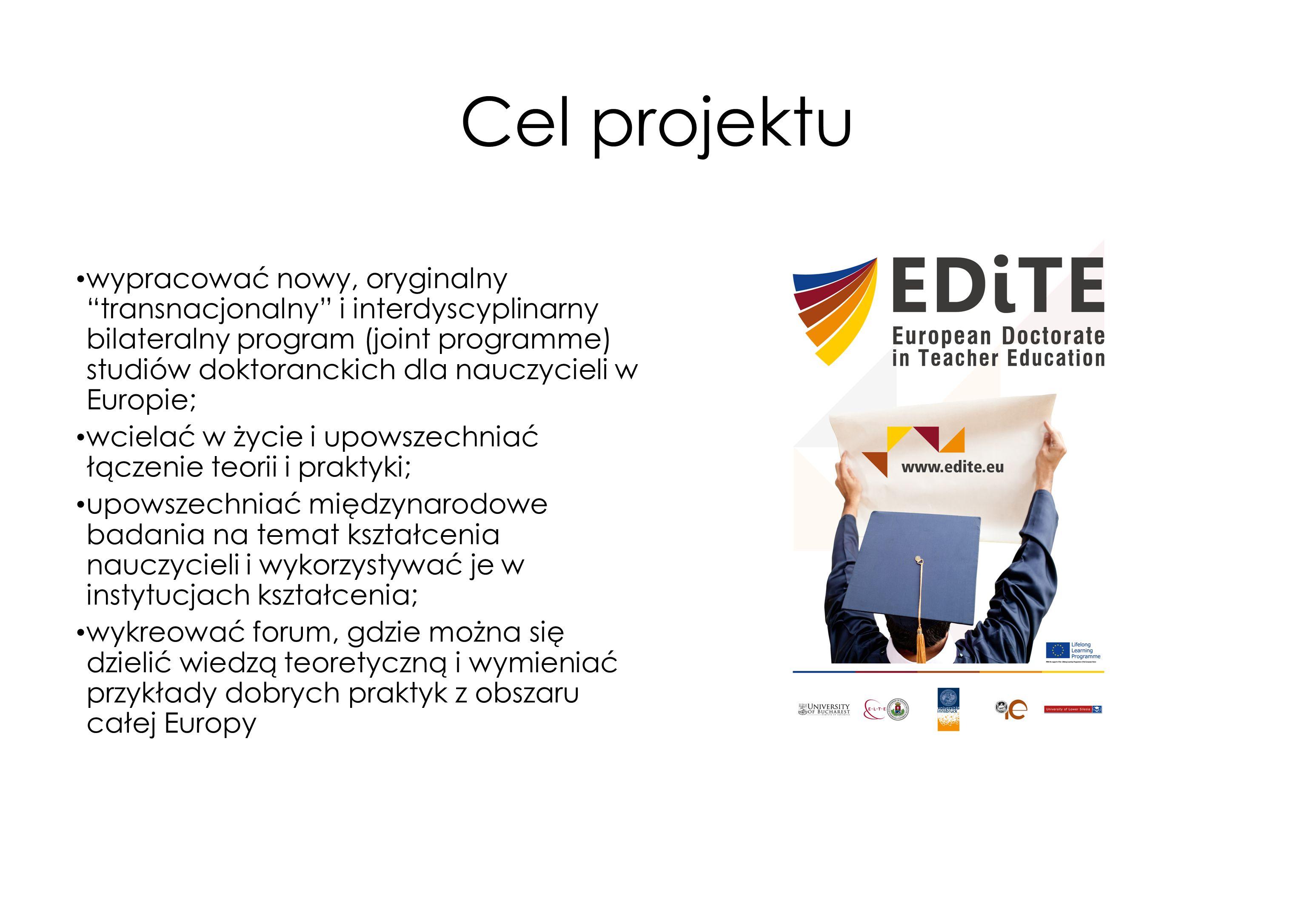 Cel projektu wypracować nowy, oryginalny transnacjonalny i interdyscyplinarny bilateralny program (joint programme) studiów doktoranckich dla nauczyci