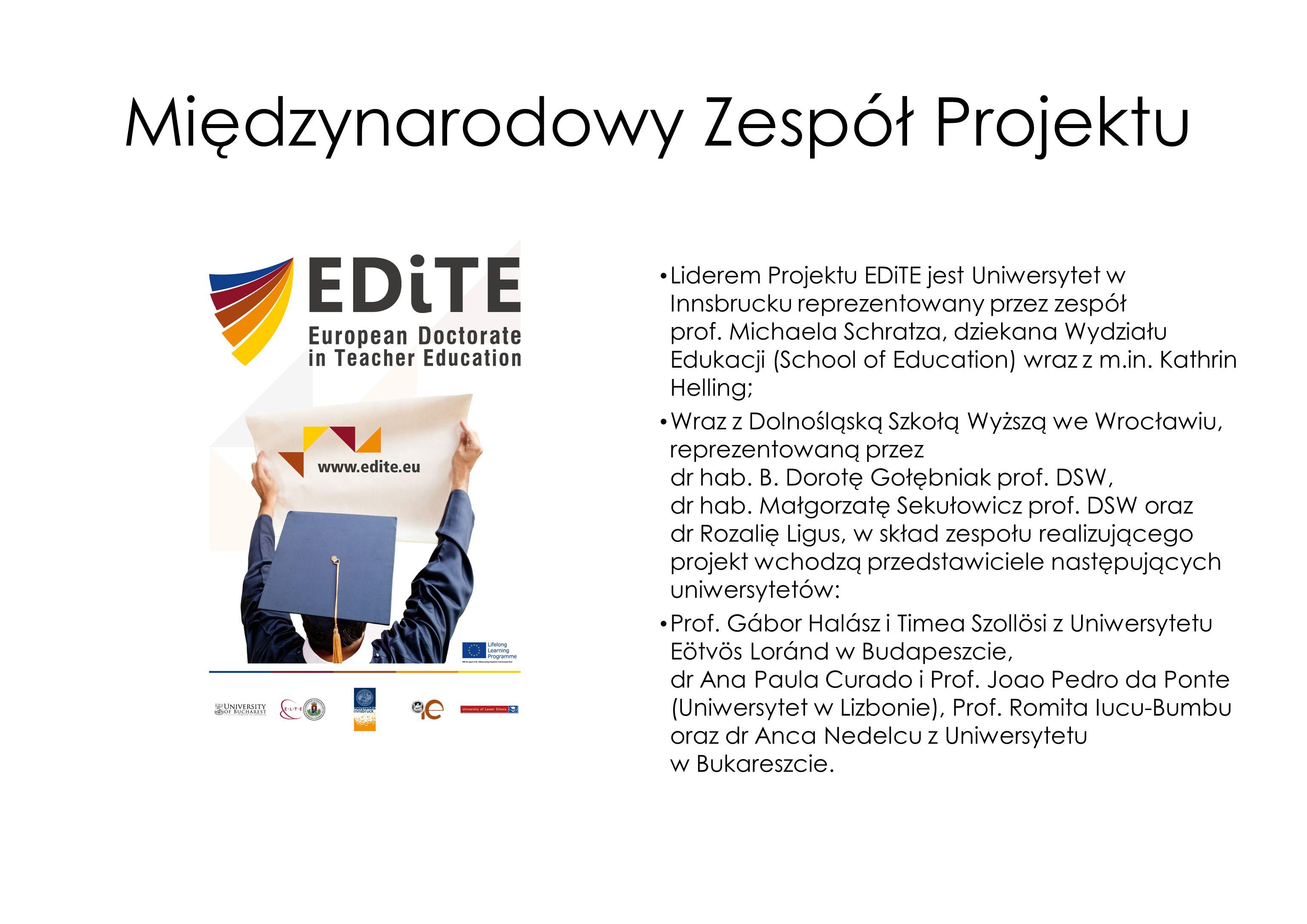 Międzynarodowy Zespół Projektu Liderem Projektu EDiTE jest Uniwersytet w Innsbrucku reprezentowany przez zespół prof. Michaela Schratza, dziekana Wydz