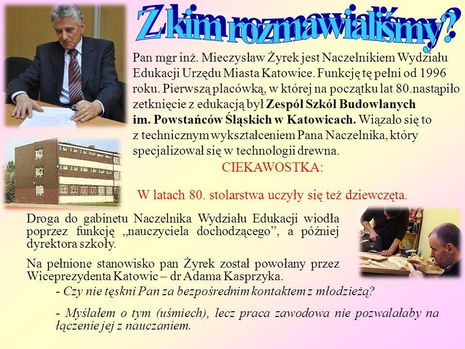Pan mgr inż.Mieczysław Żyrek jest Naczelnikiem Wydziału Edukacji Urzędu Miasta Katowice.