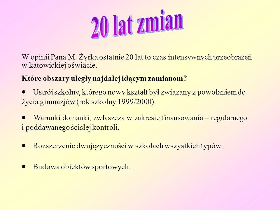 W opinii Pana M.Żyrka ostatnie 20 lat to czas intensywnych przeobrażeń w katowickiej oświacie.