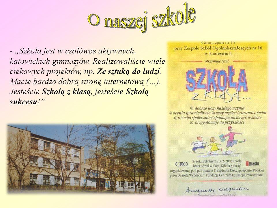 - Szkoła jest w czołówce aktywnych, katowickich gimnazjów.