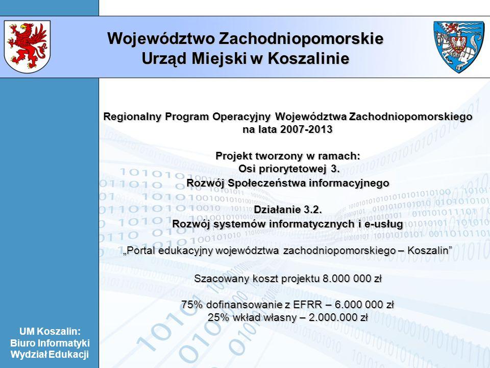 UM Koszalin: Biuro Informatyki Wydział Edukacji Województwo Zachodniopomorskie Urząd Miejski w Koszalinie Regionalny Program Operacyjny Województwa Za