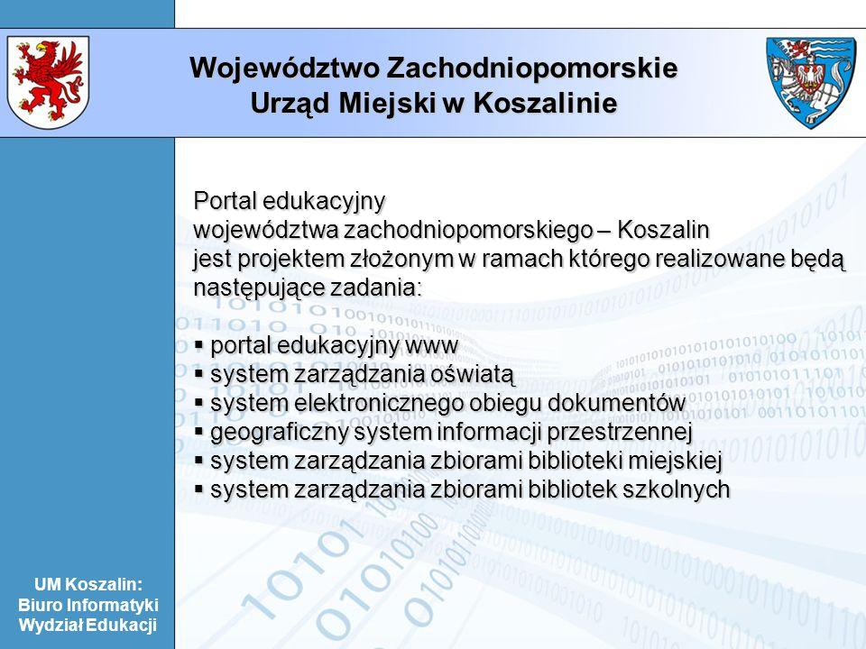 UM Koszalin: Biuro Informatyki Wydział Edukacji Województwo Zachodniopomorskie Urząd Miejski w Koszalinie Portal edukacyjny województwa zachodniopomor