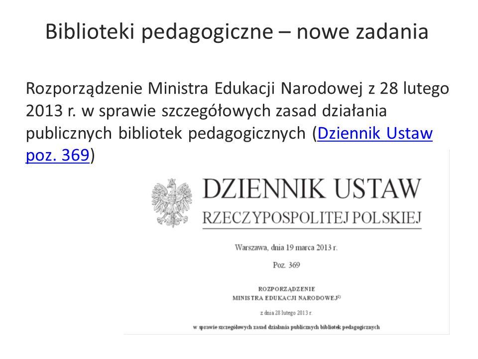 Biblioteki pedagogiczne – nowe zadania Rozporządzenie Ministra Edukacji Narodowej z 28 lutego 2013 r. w sprawie szczegółowych zasad działania publiczn