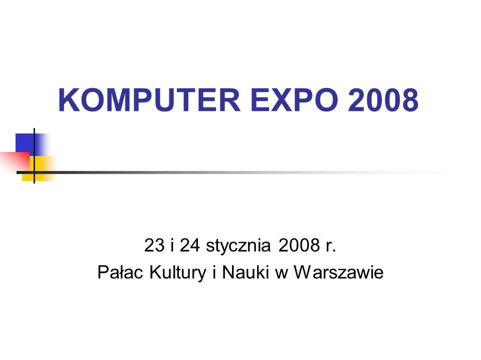 KOMPUTER EXPO 2008 23 i 24 stycznia 2008 r. Pałac Kultury i Nauki w Warszawie