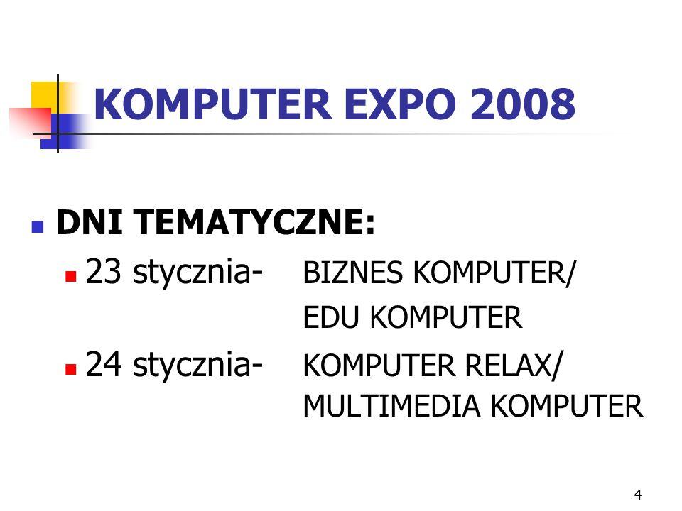 4 DNI TEMATYCZNE: 23 stycznia- BIZNES KOMPUTER/ EDU KOMPUTER 24 stycznia- KOMPUTER RELAX / MULTIMEDIA KOMPUTER