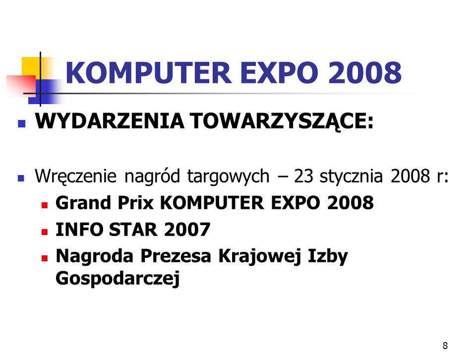 8 KOMPUTER EXPO 2008 WYDARZENIA TOWARZYSZĄCE: Wręczenie nagród targowych – 23 stycznia 2008 r: Grand Prix KOMPUTER EXPO 2008 INFO STAR 2007 Nagroda Prezesa Krajowej Izby Gospodarczej