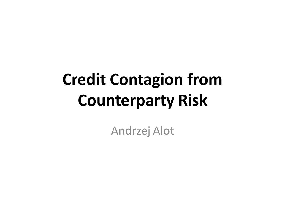 Credit Contagion from Counterparty Risk Andrzej Alot