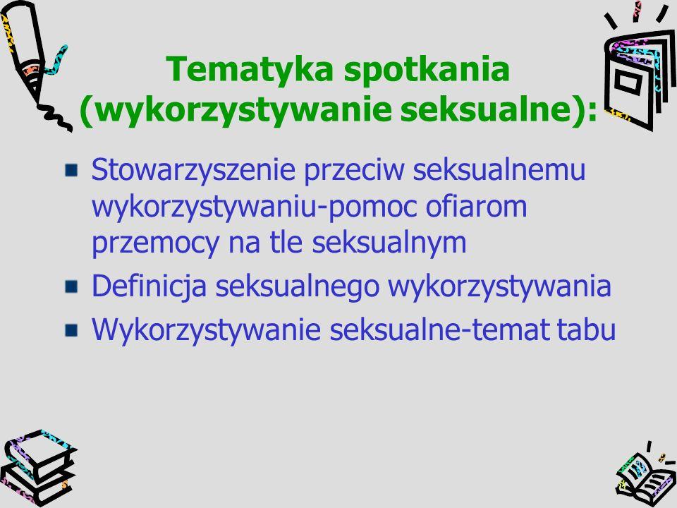 Tematyka spotkania (wykorzystywanie seksualne): Stowarzyszenie przeciw seksualnemu wykorzystywaniu-pomoc ofiarom przemocy na tle seksualnym Definicja