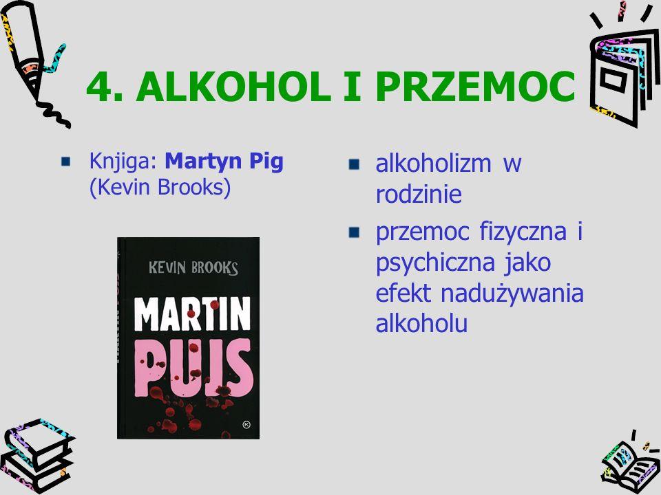 4. ALKOHOL I PRZEMOC Knjiga: Martyn Pig (Kevin Brooks) alkoholizm w rodzinie przemoc fizyczna i psychiczna jako efekt nadużywania alkoholu