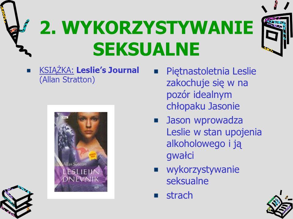 2. WYKORZYSTYWANIE SEKSUALNE KSIĄŻKA: Leslies Journal (Allan Stratton) Piętnastoletnia Leslie zakochuje się w na pozór idealnym chłopaku Jasonie Jason