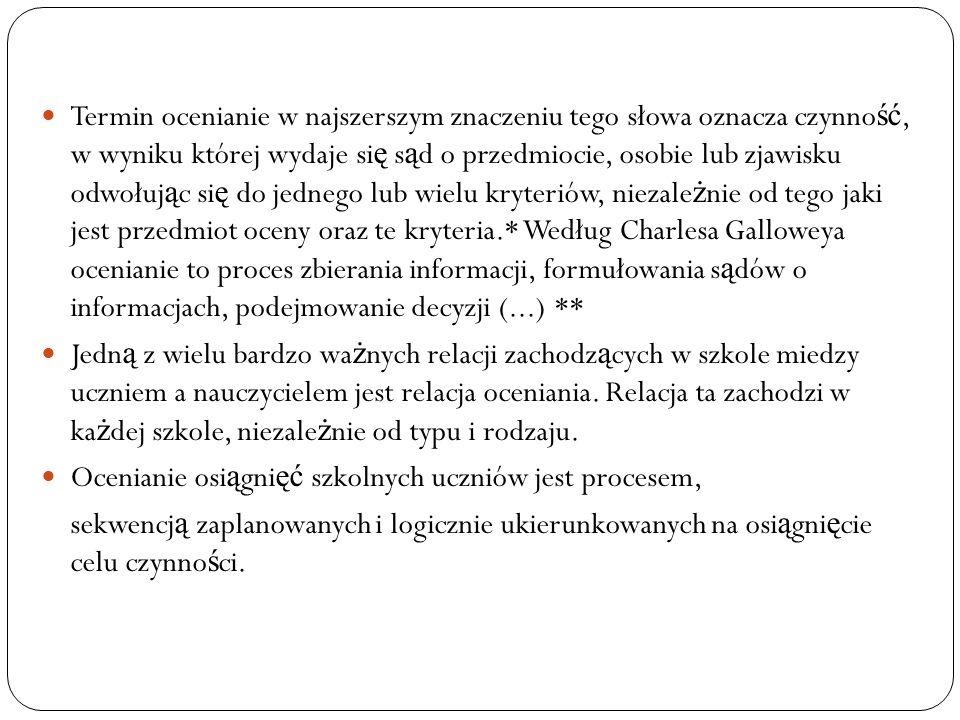 . Ocenianie ma pomóc uczniowi w: Poznaniu własnych mo ż liwo ś ci Rozwoju psychofizycznym Budowaniu wła ś ciwej motywacji Kształtowaniu zainteresowa ń Nabywaniu wiedzy