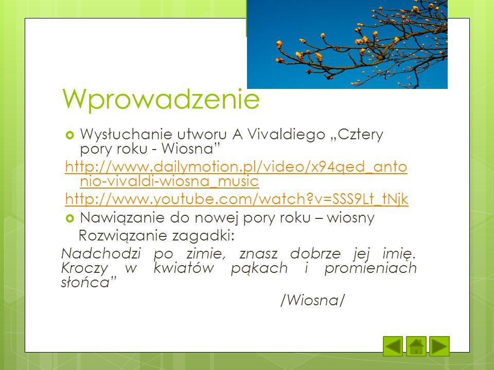 Wprowadzenie Wysłuchanie utworu A Vivaldiego Cztery pory roku - Wiosna http://www.dailymotion.pl/video/x94qed_anto nio-vivaldi-wiosna_music http://www