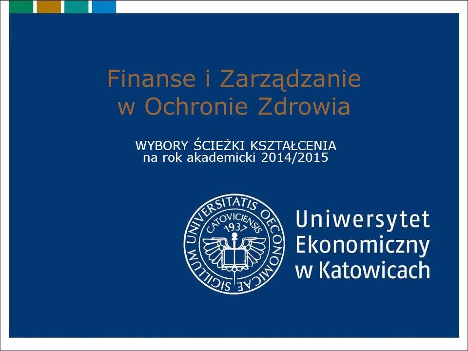 Finanse i Zarządzanie w Ochronie Zdrowia WYBORY ŚCIEŻKI KSZTAŁCENIA na rok akademicki 2014/2015