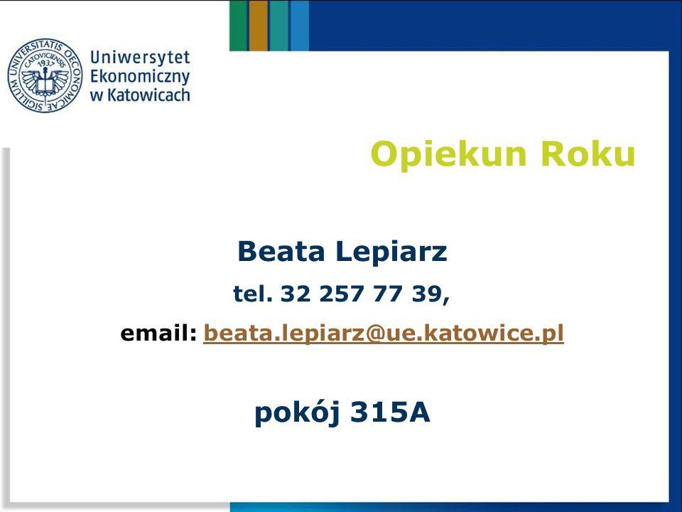 Opiekun Roku Beata Lepiarz tel. 32 257 77 39, email: beata.lepiarz@ue.katowice.plbeata.lepiarz@ue.katowice.pl pokój 315A