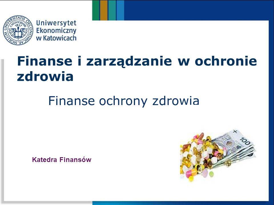 Finanse ochrony zdrowia Finanse i zarządzanie w ochronie zdrowia Katedra Finansów
