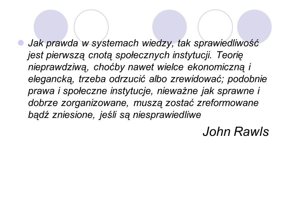 Jak prawda w systemach wiedzy, tak sprawiedliwość jest pierwszą cnotą społecznych instytucji.