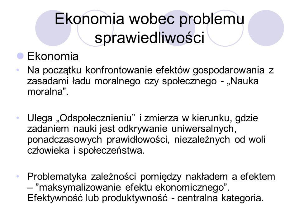 Ekonomia Na początku konfrontowanie efektów gospodarowania z zasadami ładu moralnego czy społecznego - Nauka moralna.