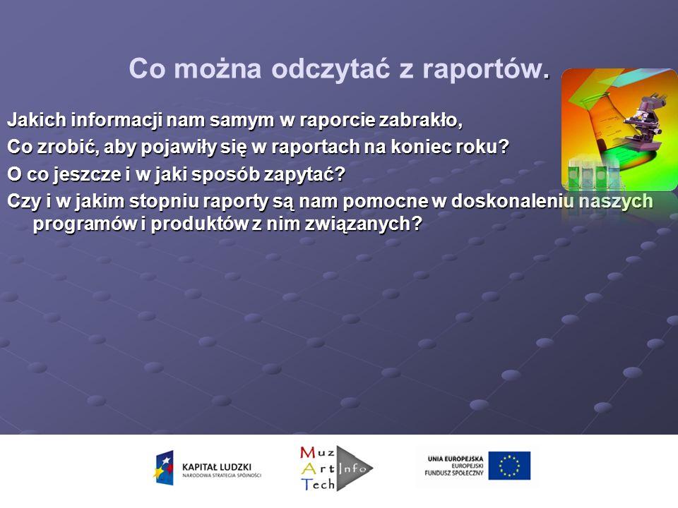 . Co można odczytać z raportów. Jakich informacji nam samym w raporcie zabrakło, Co zrobić, aby pojawiły się w raportach na koniec roku? O co jeszcze
