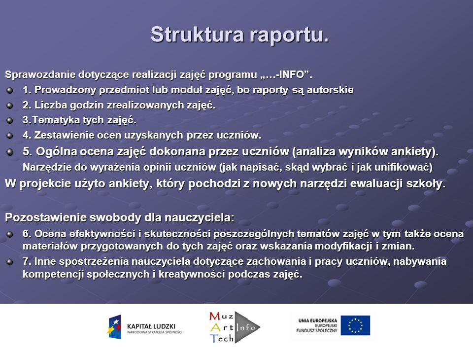 Struktura raportu. Struktura raportu. Sprawozdanie dotyczące realizacji zajęć programu …-INFO. 1. Prowadzony przedmiot lub moduł zajęć, bo raporty są