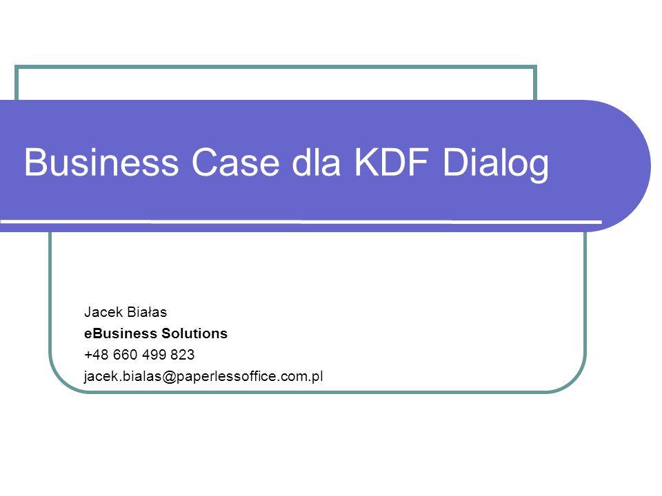 Business Case dla KDF Dialog Jacek Białas eBusiness Solutions +48 660 499 823 jacek.bialas@paperlessoffice.com.pl