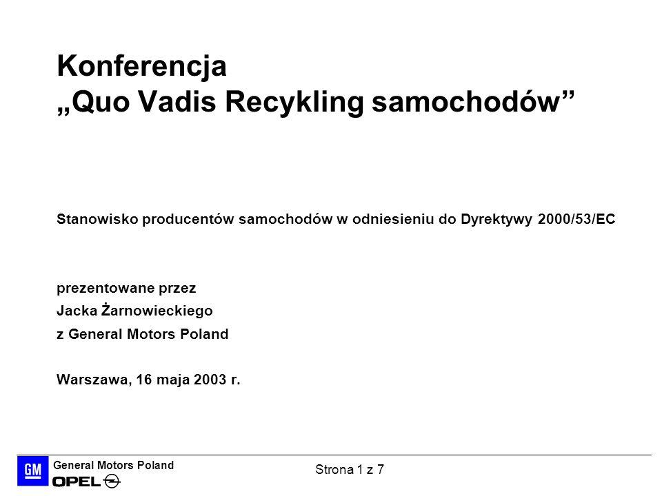 General Motors Poland Strona 1 z 7 Konferencja Quo Vadis Recykling samochodów Stanowisko producentów samochodów w odniesieniu do Dyrektywy 2000/53/EC