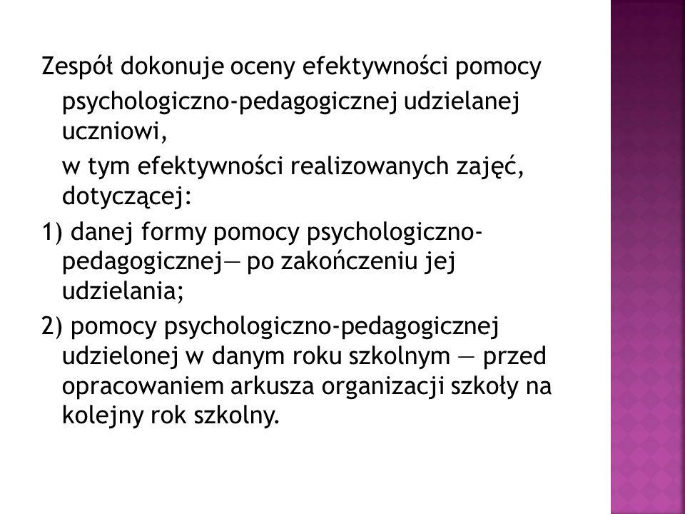 Zespół dokonuje oceny efektywności pomocy psychologiczno-pedagogicznej udzielanej uczniowi, w tym efektywności realizowanych zajęć, dotyczącej: 1) dan