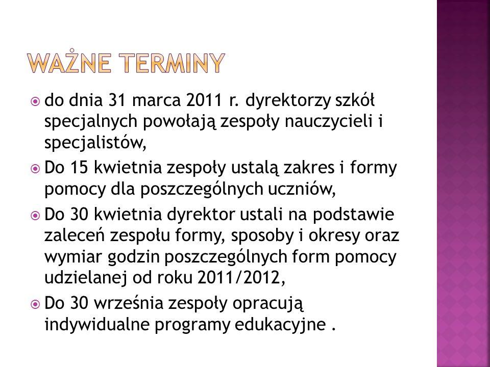 do dnia 31 marca 2011 r. dyrektorzy szkół specjalnych powołają zespoły nauczycieli i specjalistów, Do 15 kwietnia zespoły ustalą zakres i formy pomocy