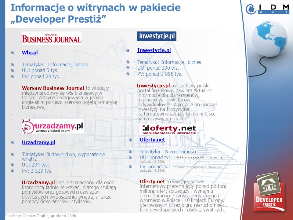 Wbj.pl Tematyka: Informacje, biznes UU: ponad 5 tys. PV: ponad 28 tys. Warsaw Business Journal to wiodący międzynarodowy serwis biznesowy w Polsce. Wi