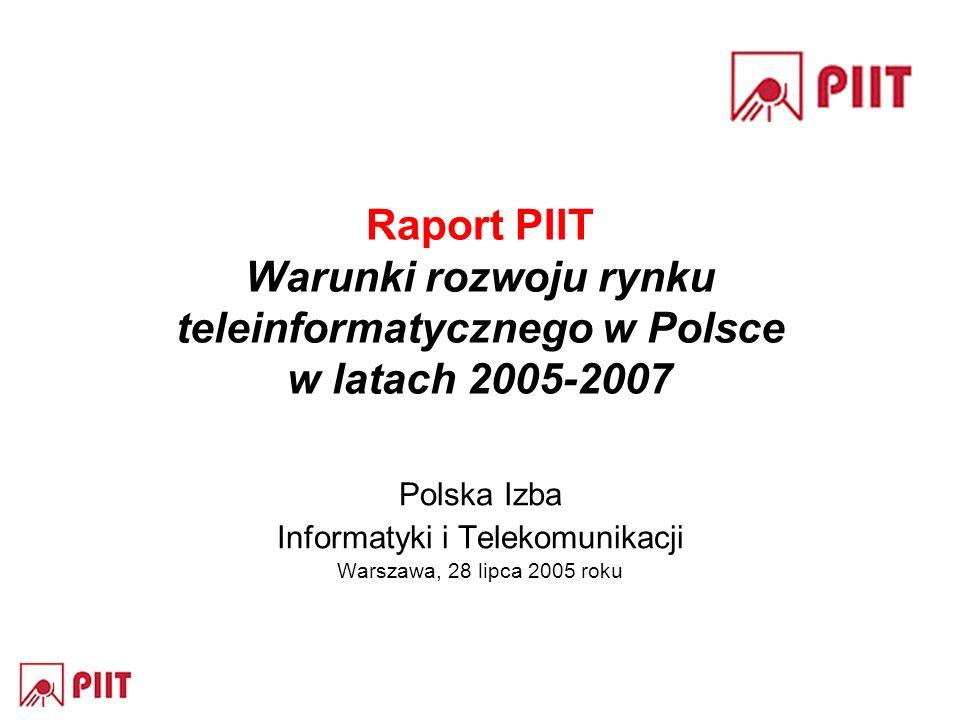 Raport PIIT Warunki rozwoju rynku teleinformatycznego w Polsce w latach 2005-2007 Polska Izba Informatyki i Telekomunikacji Warszawa, 28 lipca 2005 ro