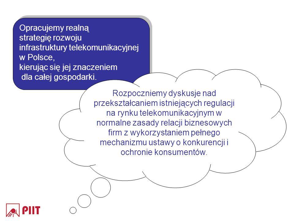 Opracujemy realną strategię rozwoju infrastruktury telekomunikacyjnej w Polsce, kierując się jej znaczeniem dla całej gospodarki. Opracujemy realną st